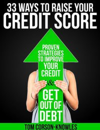 33 Ways To Raise Your Credit Score: Proven Strategies To Improve Your Credit and Get Out of Debt