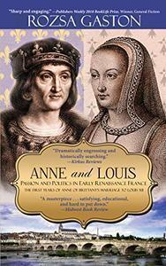 Anne and Louis: Passion and Politics in Early Renaissance France