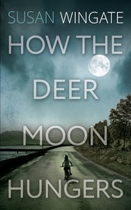 How the Deer Moon Hungers: A Coming of Age Novel