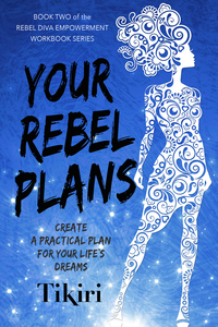 Your Rebel Plans: Create a Practical Plan for Your Life's Big Dreams