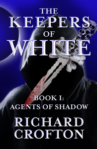 Agents of Shadow (Book I of The Keepers of White series)