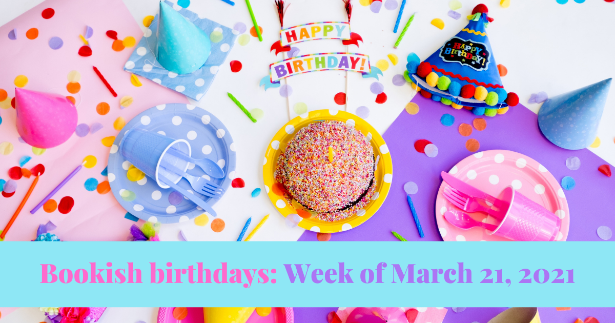 View post titled Bookish birthdays for the week of March 21, 2021
