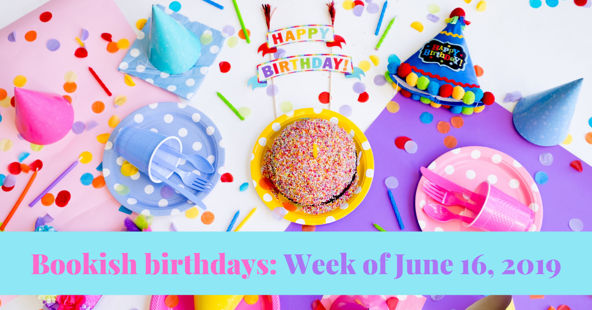 View post titled Bookish birthdays for the week of June 16, 2019