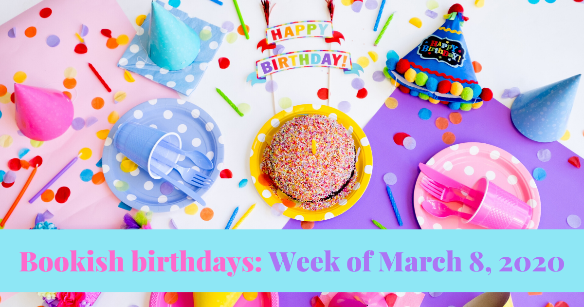 View post titled Bookish birthdays for the week of March 8, 2020